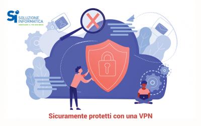 VPN per lavorare in sicurezza e non solo